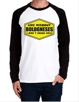 Live Without Bologneses , I Dont Think So ! Long-sleeve Raglan T-Shirt