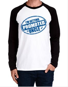 Im getting promoted to Uncle Long-sleeve Raglan T-Shirt