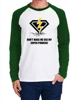 Dont make me use my superpowers Long-sleeve Raglan T-Shirt
