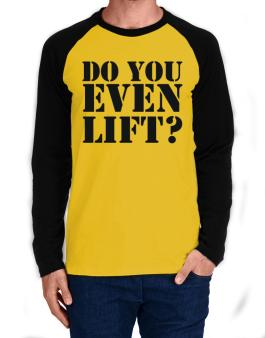 Do you even lift Long-sleeve Raglan T-Shirt