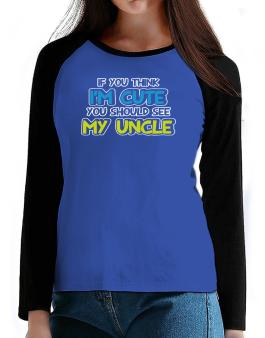 You should see my uncle T-Shirt - Raglan Long Sleeve-Womens