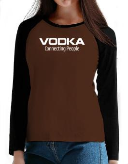 Vodka Connecting People T-Shirt - Raglan Long Sleeve-Womens
