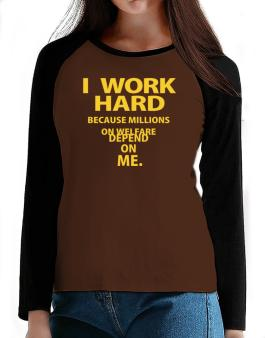I work hard T-Shirt - Raglan Long Sleeve-Womens