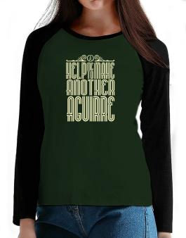 Help Me To Make Another Aguirre T-Shirt - Raglan Long Sleeve-Womens