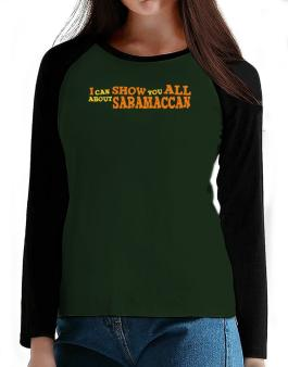 I Can Show You All About Saramaccan T-Shirt - Raglan Long Sleeve-Womens
