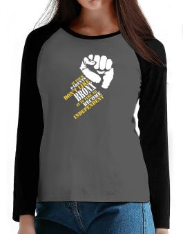 If Your Parents Dont Like Bronx, Its Time To Become Independent T-Shirt - Raglan Long Sleeve-Womens