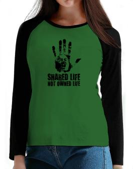 Shared Life , Not Owned Life T-Shirt - Raglan Long Sleeve-Womens