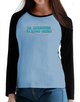 Be Amorous To Each Other T-Shirt - Raglan Long Sleeve-Womens