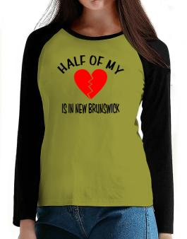 """"""" The other half of my heart is in New Brunswick """" T-Shirt - Raglan Long Sleeve-Womens"""