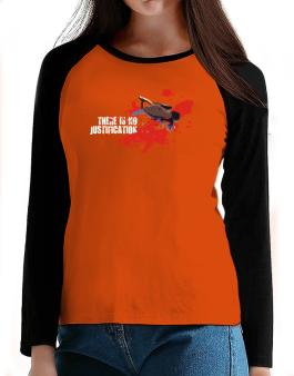 There Is No Justification T-Shirt - Raglan Long Sleeve-Womens