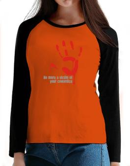 No More A Victim Of Your Cowardice T-Shirt - Raglan Long Sleeve-Womens