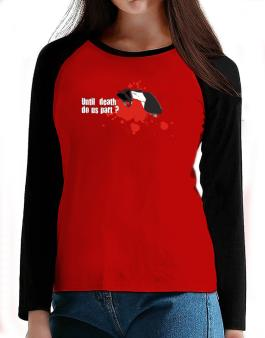 Until Death Do Us Part ? T-Shirt - Raglan Long Sleeve-Womens