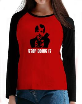 Stop Doing It T-Shirt - Raglan Long Sleeve-Womens