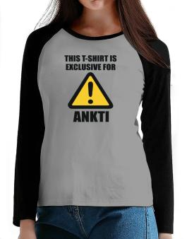 This T-shirt Is Exclusive For Ankti T-Shirt - Raglan Long Sleeve-Womens