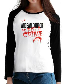 Being A ... Andean Condor Is Not A Crime T-Shirt - Raglan Long Sleeve-Womens