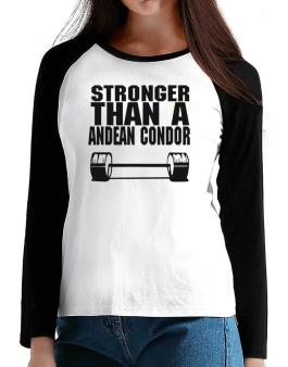 Stronger Than An Andean Condor T-Shirt - Raglan Long Sleeve-Womens