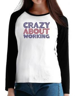 Crazy About Working T-Shirt - Raglan Long Sleeve-Womens