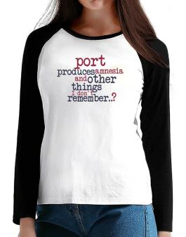 Port Produces Amnesia And Other Things I Dont Remember ..? T-Shirt - Raglan Long Sleeve-Womens