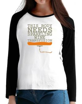 This Body Needs A Sparkling Wine Transfusion T-Shirt - Raglan Long Sleeve-Womens