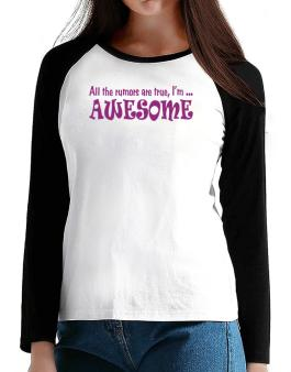 All The Rumors Are True, Im ... Awesome T-Shirt - Raglan Long Sleeve-Womens