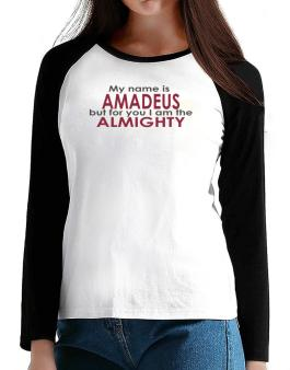 My Name Is Amadeus But For You I Am The Almighty T-Shirt - Raglan Long Sleeve-Womens
