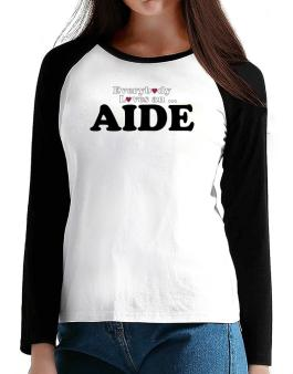 Everybody Loves An Aide T-Shirt - Raglan Long Sleeve-Womens