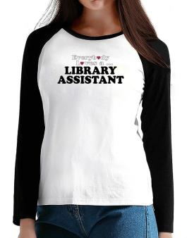 Everybody Loves A Library Assistant T-Shirt - Raglan Long Sleeve-Womens
