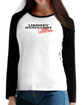 Library Assistant With Attitude T-Shirt - Raglan Long Sleeve-Womens
