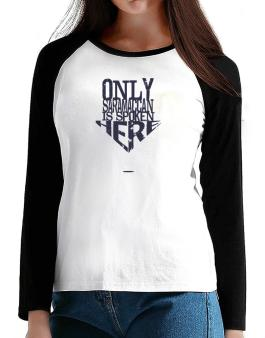 Only Saramaccan Is Spoken Here T-Shirt - Raglan Long Sleeve-Womens