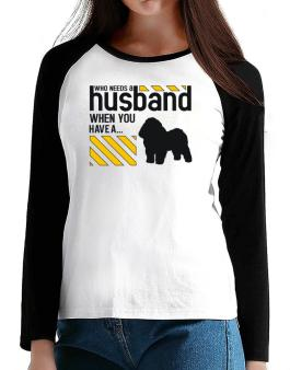 Who Needs A Husband When You Have A ... Bolognese T-Shirt - Raglan Long Sleeve-Womens