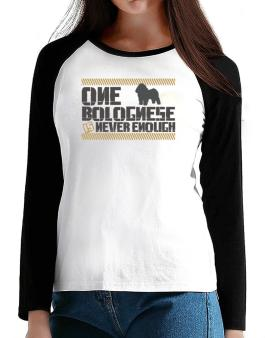 One Bolognese Is Never Enough ! T-Shirt - Raglan Long Sleeve-Womens