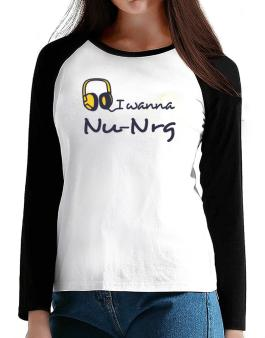 I Wanna Nu Nrg - Headphones T-Shirt - Raglan Long Sleeve-Womens