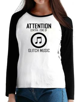 Attention: Central Zone Of Glitch Music T-Shirt - Raglan Long Sleeve-Womens
