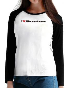 I Love Boston T-Shirt - Raglan Long Sleeve-Womens