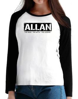 Allan : The Man - The Myth - The Legend T-Shirt - Raglan Long Sleeve-Womens