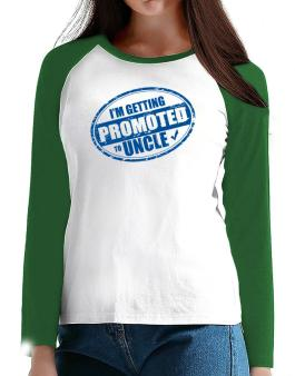 Im getting promoted to Uncle T-Shirt - Raglan Long Sleeve-Womens