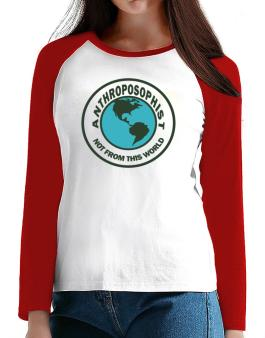Anthroposophist Not From This World T-Shirt - Raglan Long Sleeve-Womens
