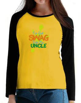 Ive got swag like my uncle T-Shirt - Raglan Long Sleeve-Womens