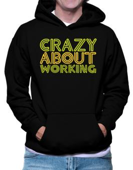 Crazy About Working Hoodie