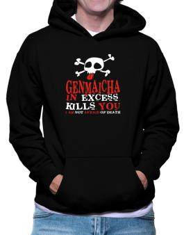 Genmaicha In Excess Kills You - I Am Not Afraid Of Death Hoodie