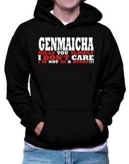 Genmaicha Kills You Slowly - I Dont Care, Im Not In A Hurry! Hoodie
