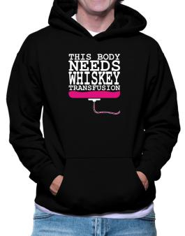 This Body Needs A Whiskey Transfusion Hoodie