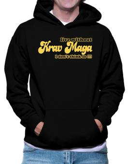 Live Without Krav Maga I Dont Think So !!! Hoodie
