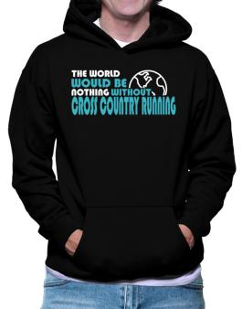 The Wolrd Would Be Nothing Without Cross Country Running Hoodie