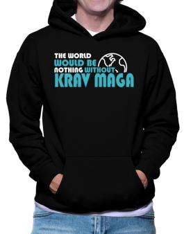 The Wolrd Would Be Nothing Without Krav Maga Hoodie