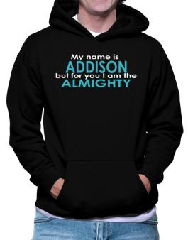 My Name Is Addison But For You I Am The Almighty Hoodie