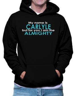 My Name Is Carlyle But For You I Am The Almighty Hoodie