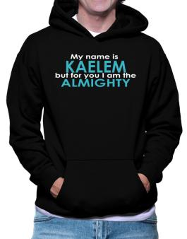 My Name Is Kaelem But For You I Am The Almighty Hoodie