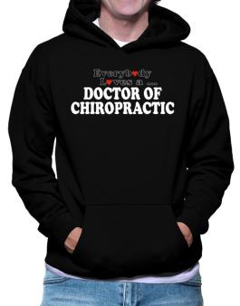 Everybody Loves A Doctor Of Chiropractic Hoodie