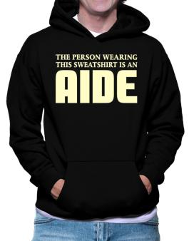 The Person Wearing This Sweatshirt Is An Aide Hoodie